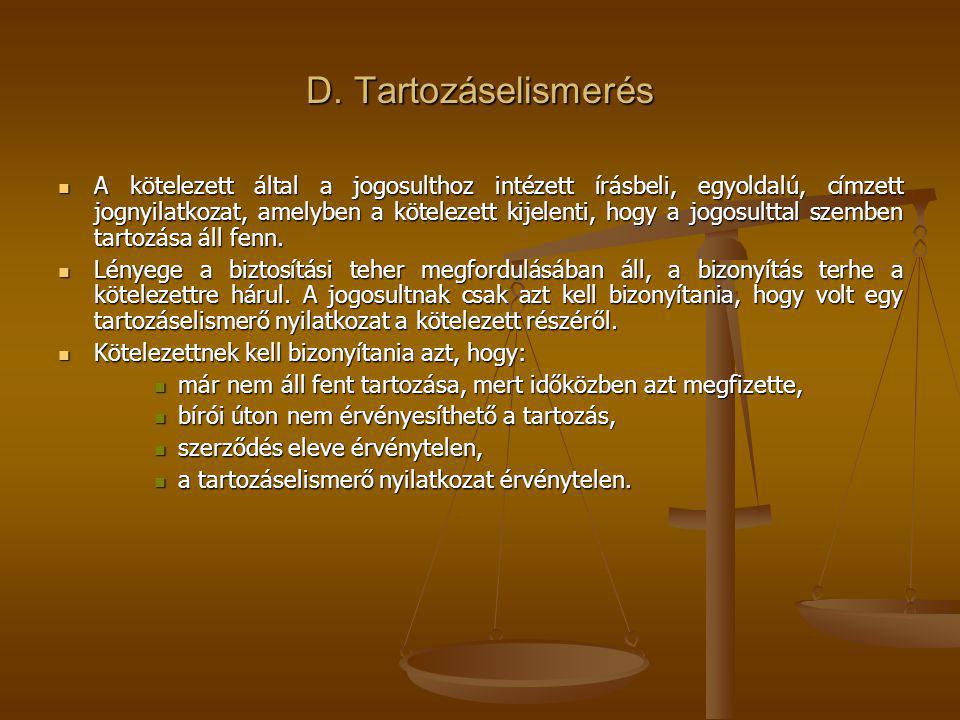 D. Tartozáselismerés A kötelezett által a jogosulthoz intézett írásbeli, egyoldalú, címzett jognyilatkozat, amelyben a kötelezett kijelenti, hogy a jo