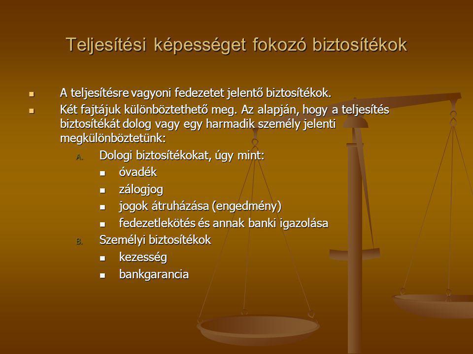 Teljesítési képességet fokozó biztosítékok A teljesítésre vagyoni fedezetet jelentő biztosítékok.