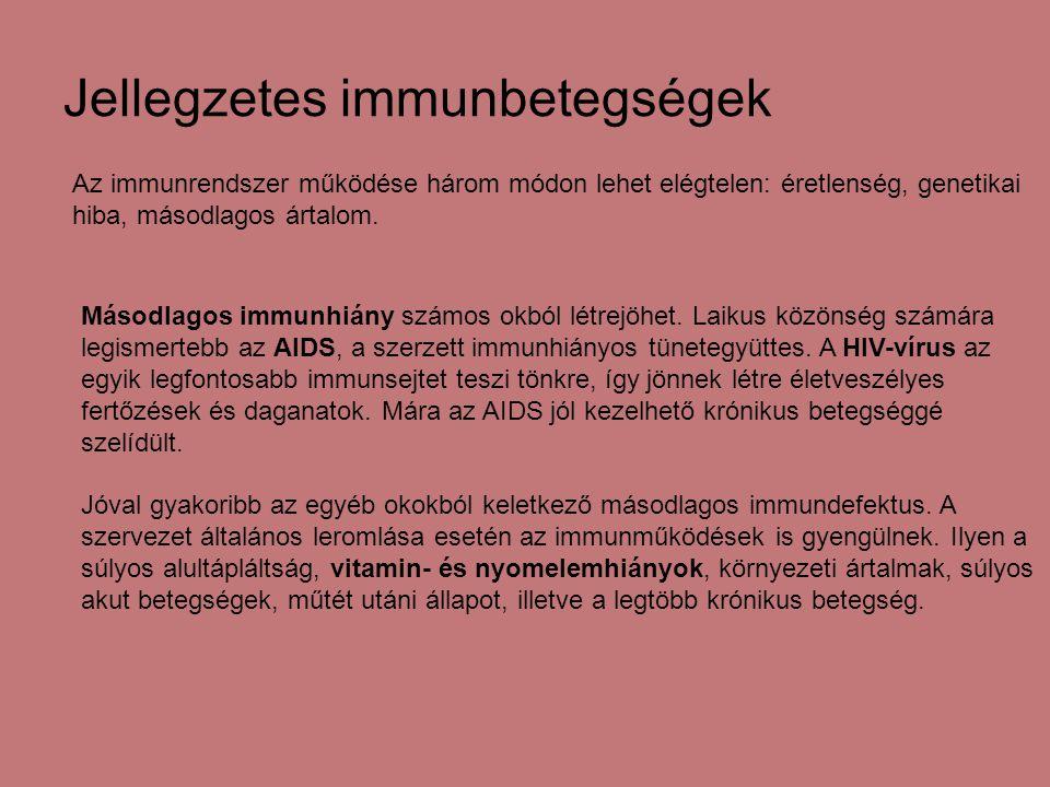 Jellegzetes immunbetegségek Az immunrendszer működése három módon lehet elégtelen: éretlenség, genetikai hiba, másodlagos ártalom. Másodlagos immunhiá
