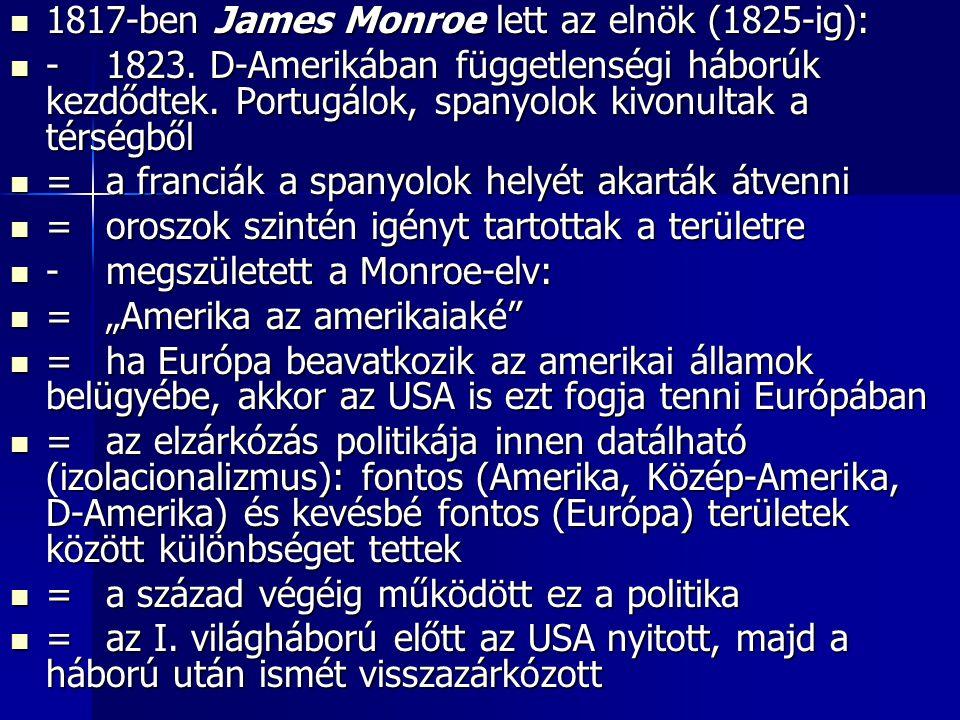 1817-ben James Monroe lett az elnök (1825-ig): 1817-ben James Monroe lett az elnök (1825-ig): -1823.