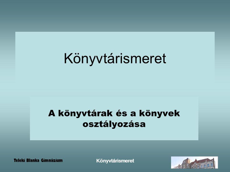 Teleki Blanka Gimnázium Könyvtárismeret Könyvtár és Internet OSZK FSZEK Más adatbázisok a neten Elvira …