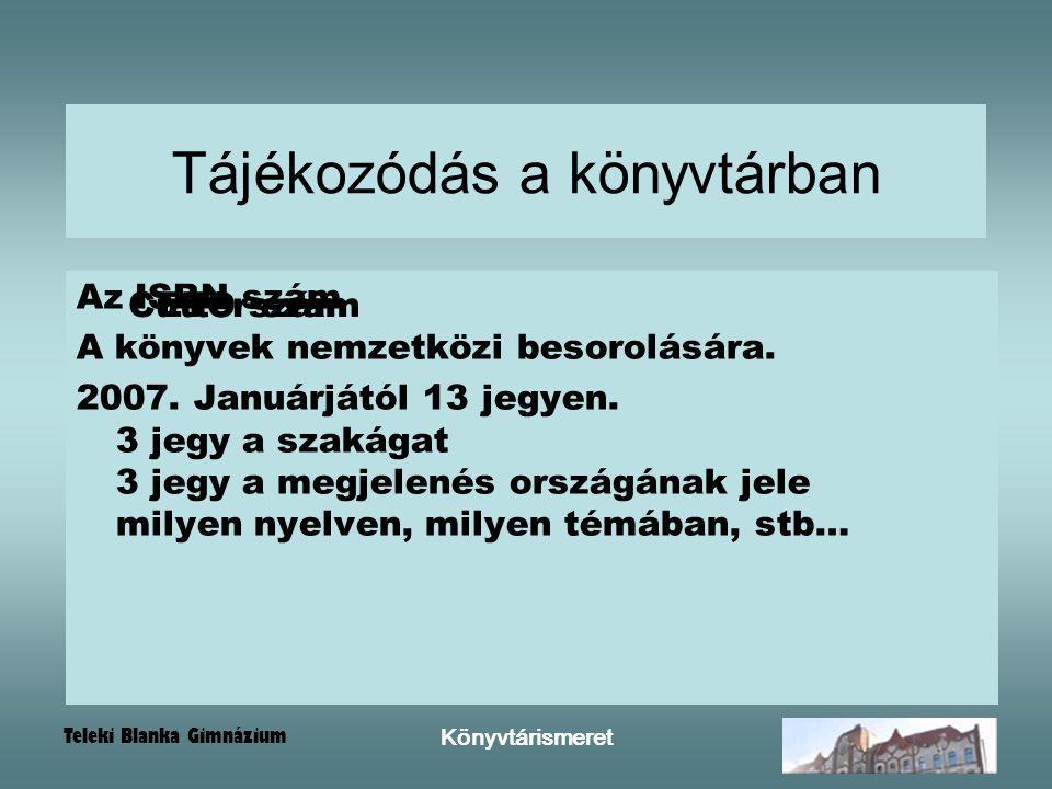 Teleki Blanka Gimnázium Könyvtárismeret Tájékozódás a könyvtárban Az ISBN szám A könyvek nemzetközi besorolására. 2007. Januárjától 13 jegyen. 3 jegy