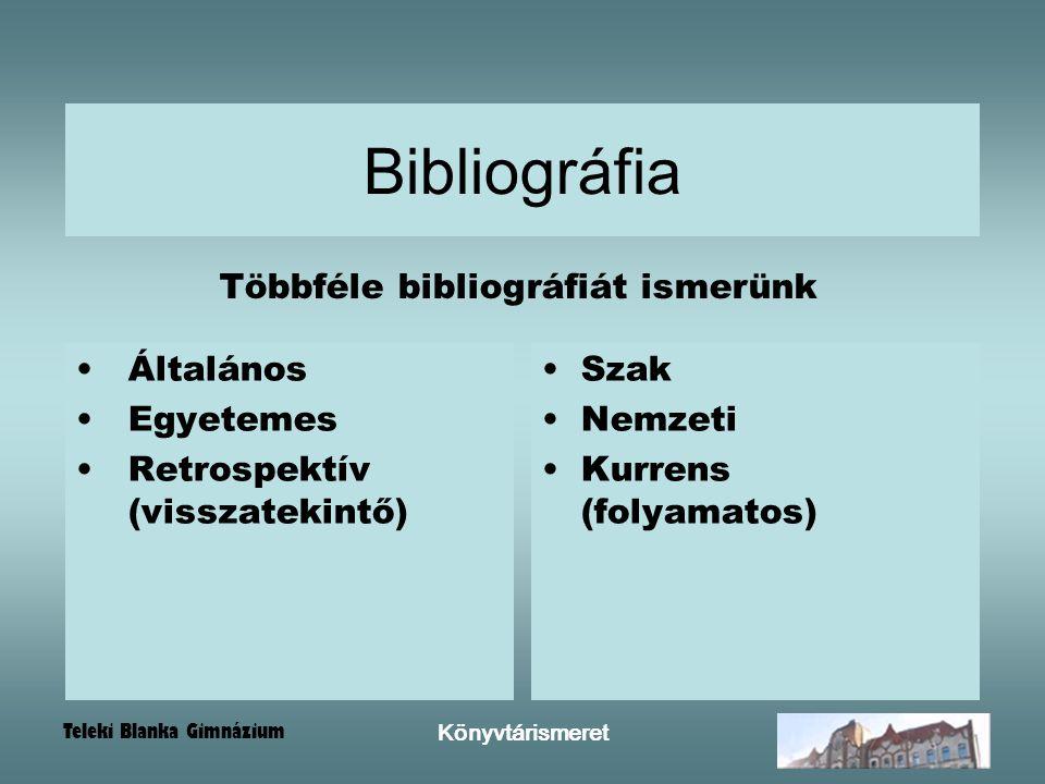 Teleki Blanka Gimnázium Könyvtárismeret Bibliográfia Általános Egyetemes Retrospektív (visszatekintő) Szak Nemzeti Kurrens (folyamatos) Többféle bibli