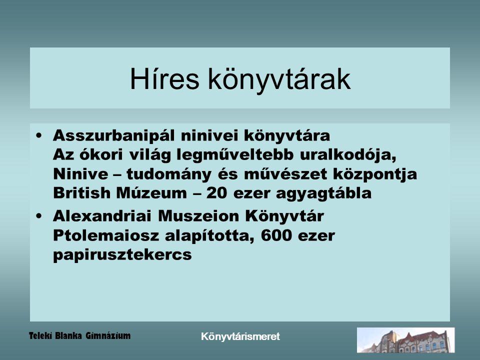 Teleki Blanka Gimnázium Könyvtárismeret Híres könyvtárak Asszurbanipál ninivei könyvtára Az ókori világ legműveltebb uralkodója, Ninive – tudomány és