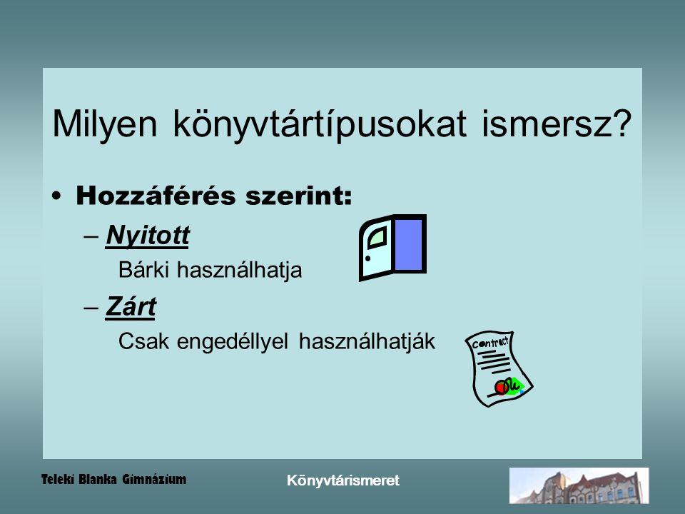 Teleki Blanka Gimnázium Könyvtárismeret Milyen könyvtártípusokat ismersz.