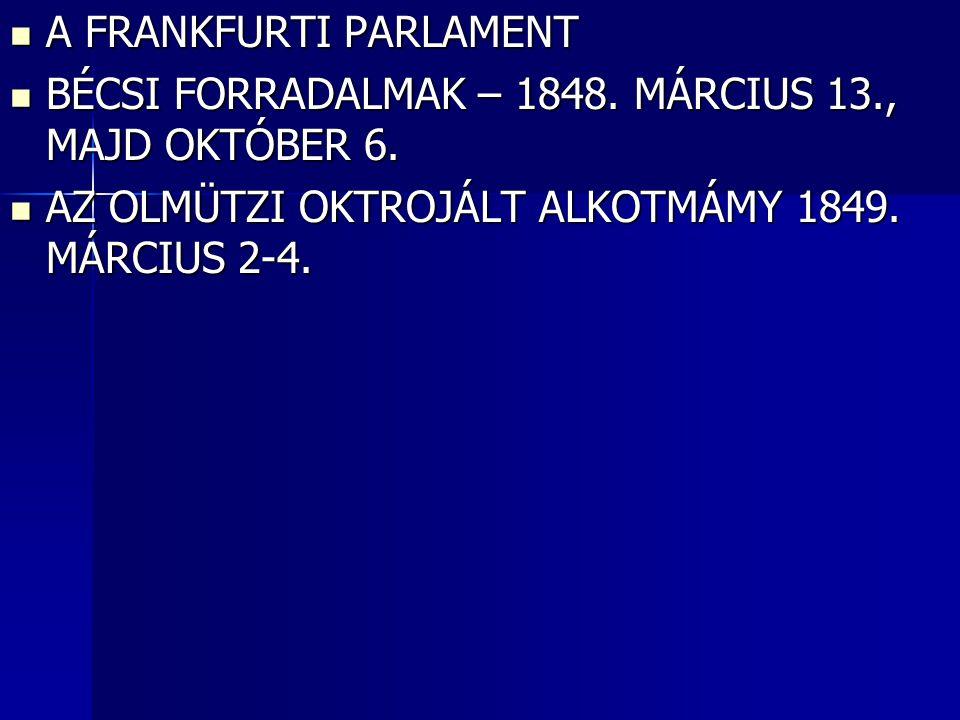A FRANKFURTI PARLAMENT A FRANKFURTI PARLAMENT BÉCSI FORRADALMAK – 1848. MÁRCIUS 13., MAJD OKTÓBER 6. BÉCSI FORRADALMAK – 1848. MÁRCIUS 13., MAJD OKTÓB