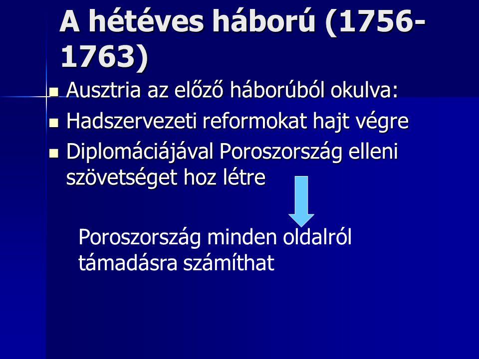 A hétéves háború (1756- 1763) Ausztria az előző háborúból okulva: Ausztria az előző háborúból okulva: Hadszervezeti reformokat hajt végre Hadszervezet