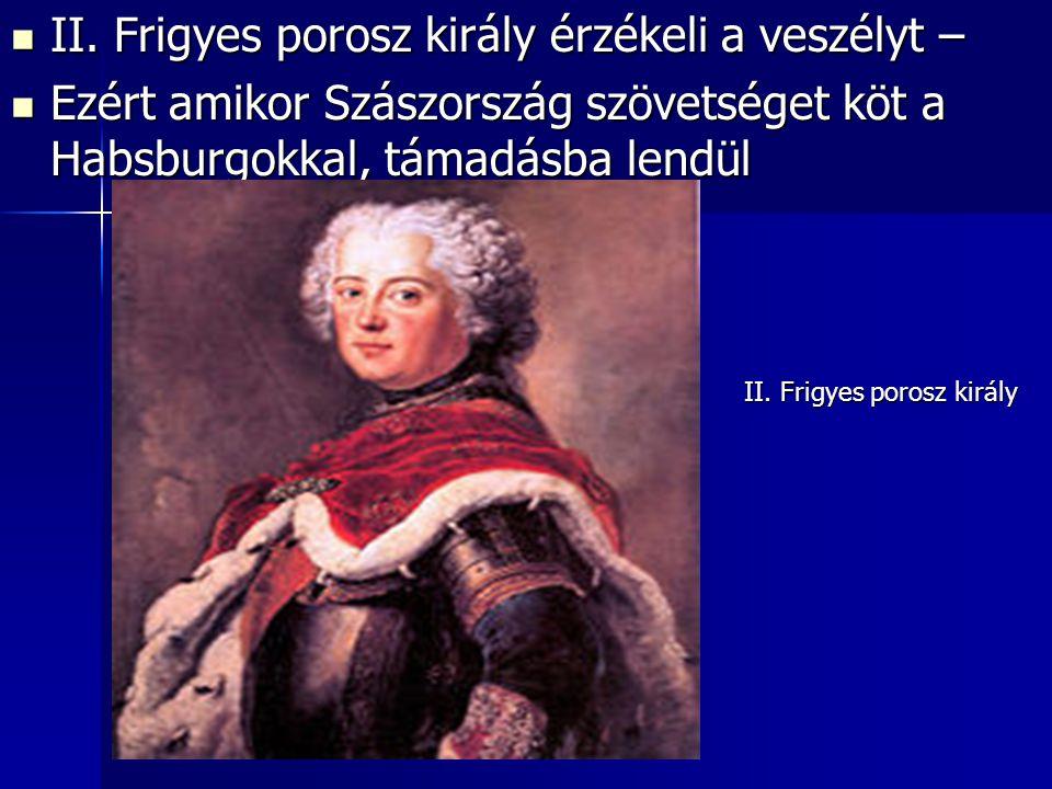 II. Frigyes porosz király érzékeli a veszélyt – II. Frigyes porosz király érzékeli a veszélyt – Ezért amikor Szászország szövetséget köt a Habsburgokk