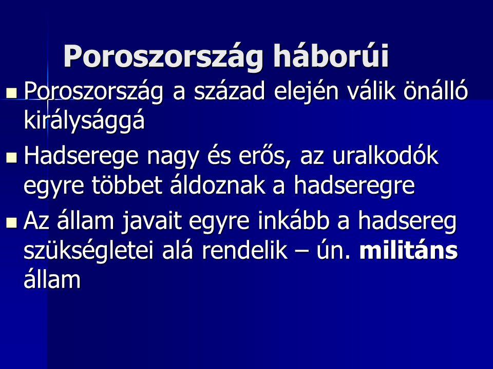 Poroszország háborúi Poroszország a század elején válik önálló királysággá Poroszország a század elején válik önálló királysággá Hadserege nagy és erő