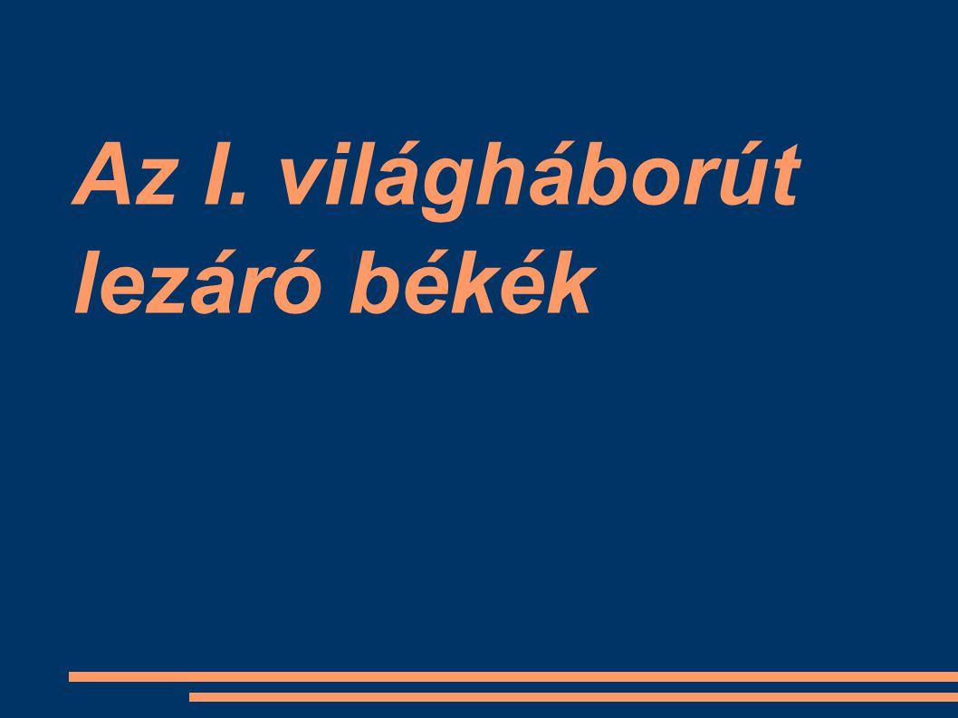 A békekötések háttere Küzdelem a szövetségesek bevonásáért Ígéretek, főként területekre Ezek sokszor egymásnak ellentmondanak Pl.: Antant oldalára áll Olaszország, neki ígéret: Dél-Tirol, Isztria, Dalmácia Ugyanakkor: az OM gyengítésére délszláv állam ígérete – a délszláv politikusoknak is ígéret Isztria, Dalmácia Vagy: csehszlovák állam létrehozására is ígéret, lengyel állam megalakítására is ígéret – mindkettőnek Szilézia, a Tesen/Czieszyn vidék