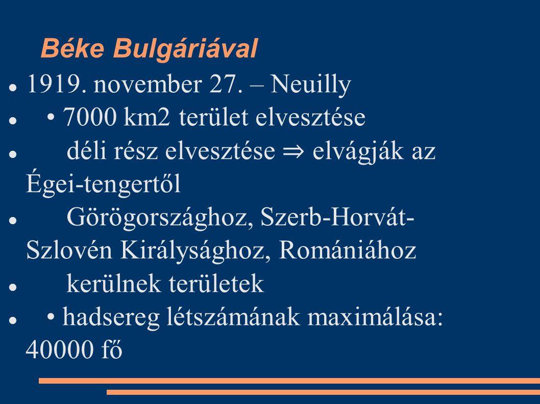 Béke Bulgáriával 1919. november 27. – Neuilly 7000 km2 terület elvesztése déli rész elvesztése ⇒ elvágják az Égei-tengertől Görögországhoz, Szerb-Horv