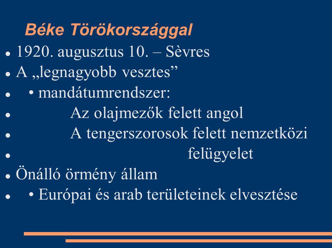 """Béke Törökországgal 1920. augusztus 10. – Sèvres A """"legnagyobb vesztes"""" mandátumrendszer: Az olajmezők felett angol A tengerszorosok felett nemzetközi"""