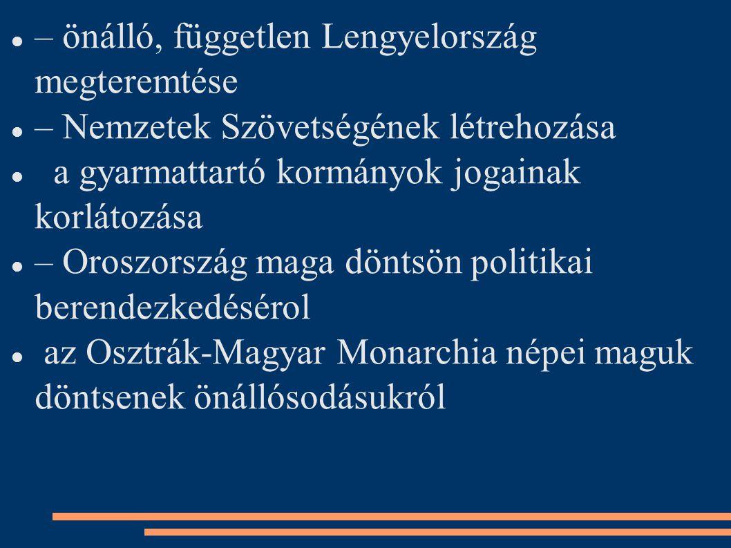 – önálló, független Lengyelország megteremtése – Nemzetek Szövetségének létrehozása a gyarmattartó kormányok jogainak korlátozása – Oroszország maga d