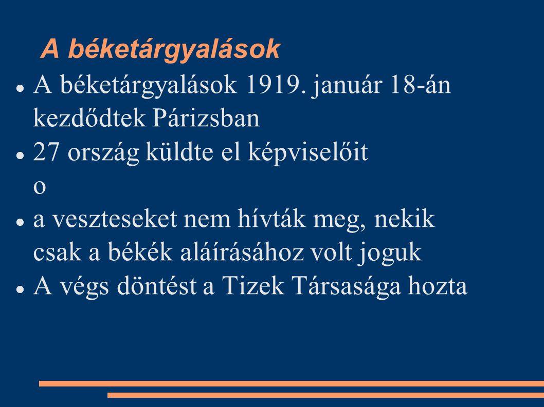 A béketárgyalások A béketárgyalások 1919. január 18-án kezdődtek Párizsban 27 ország küldte el képviselőit o a veszteseket nem hívták meg, nekik csak