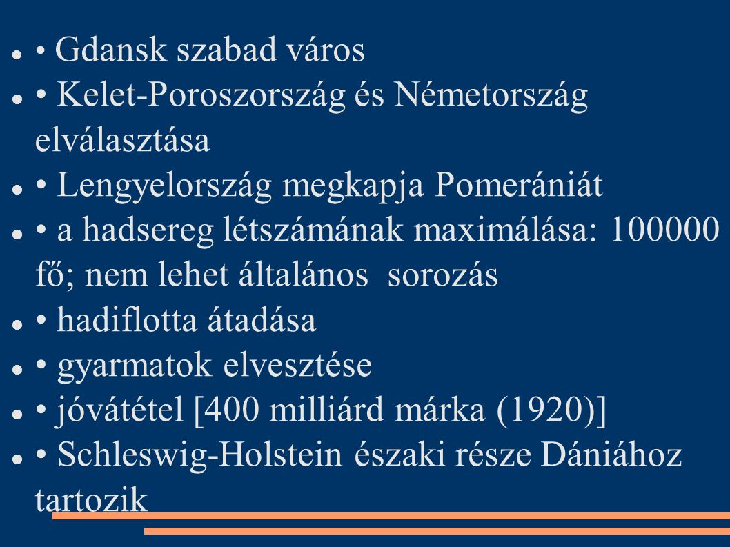 Gdansk szabad város Kelet-Poroszország és Németország elválasztása Lengyelország megkapja Pomerániát a hadsereg létszámának maximálása: 100000 fő; nem