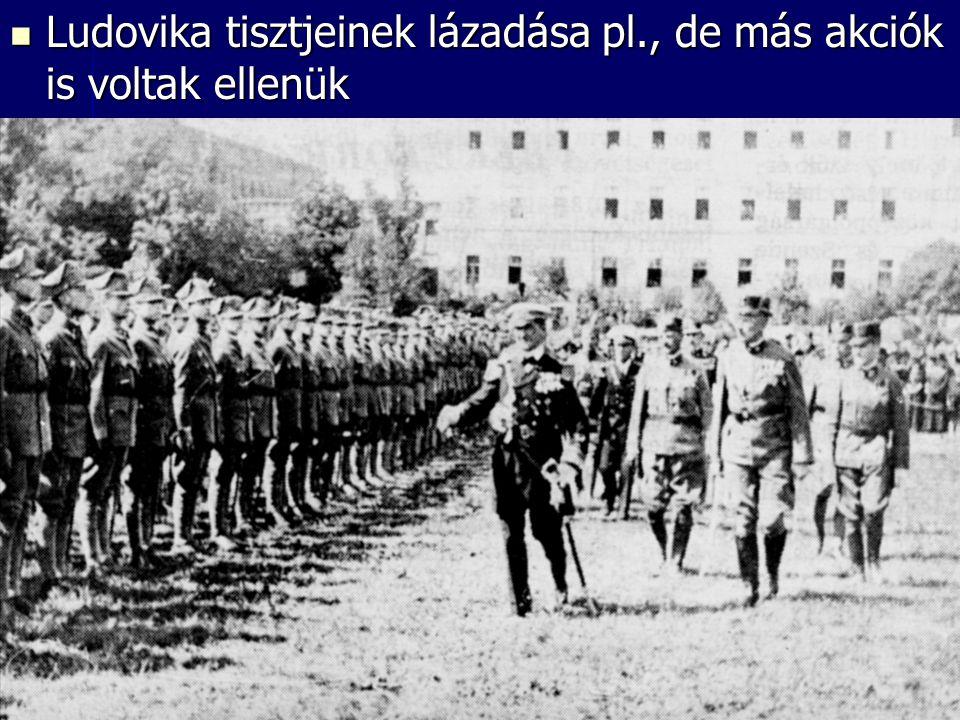 Ludovika tisztjeinek lázadása pl., de más akciók is voltak ellenük Ludovika tisztjeinek lázadása pl., de más akciók is voltak ellenük