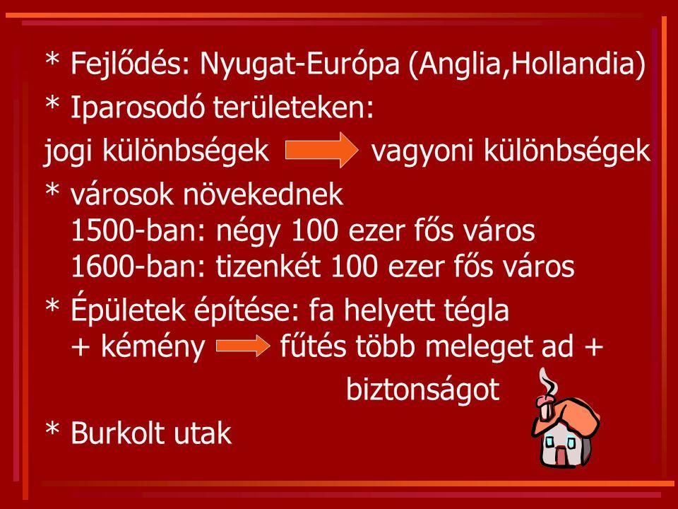 * Fejlődés: Nyugat-Európa (Anglia,Hollandia) * Iparosodó területeken: jogi különbségek vagyoni különbségek * városok növekednek 1500-ban: négy 100 eze
