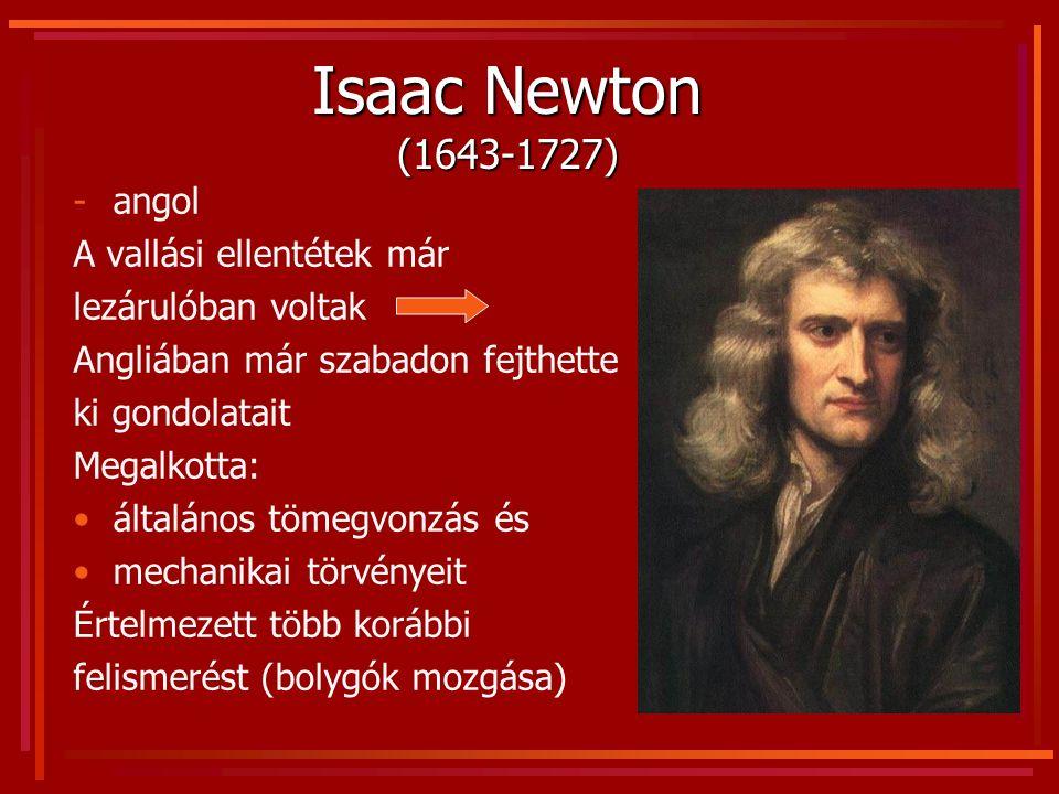 Isaac Newton (1643-1727) -angol A vallási ellentétek már lezárulóban voltak Angliában már szabadon fejthette ki gondolatait Megalkotta: általános töme