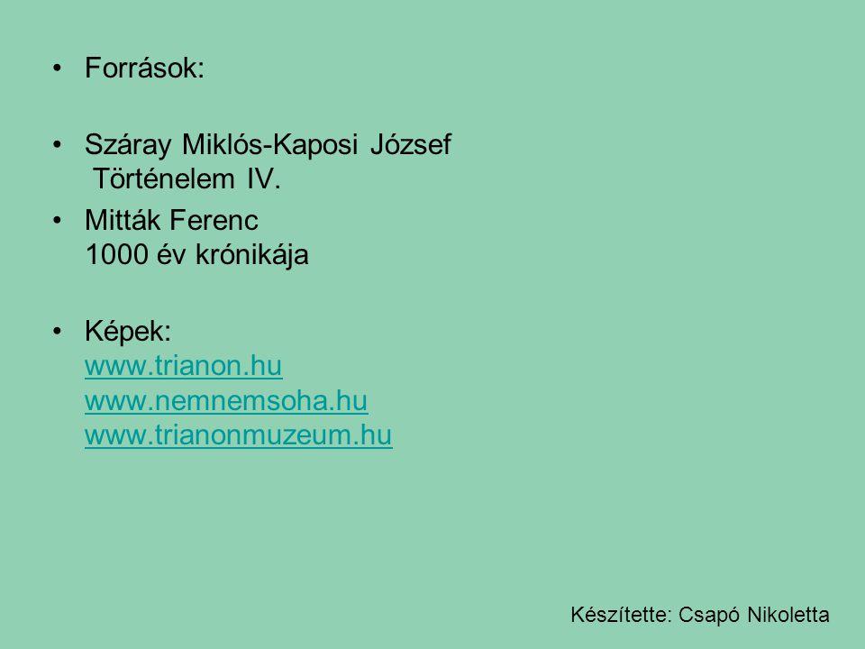 Források: Száray Miklós-Kaposi József Történelem IV. Mitták Ferenc 1000 év krónikája Képek: www.trianon.hu www.nemnemsoha.hu www.trianonmuzeum.hu www.