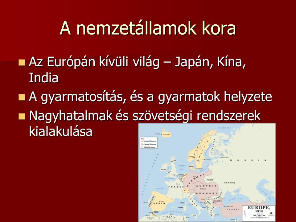A nemzetállamok kora Az Európán kívüli világ – Japán, Kína, India Az Európán kívüli világ – Japán, Kína, India A gyarmatosítás, és a gyarmatok helyzet