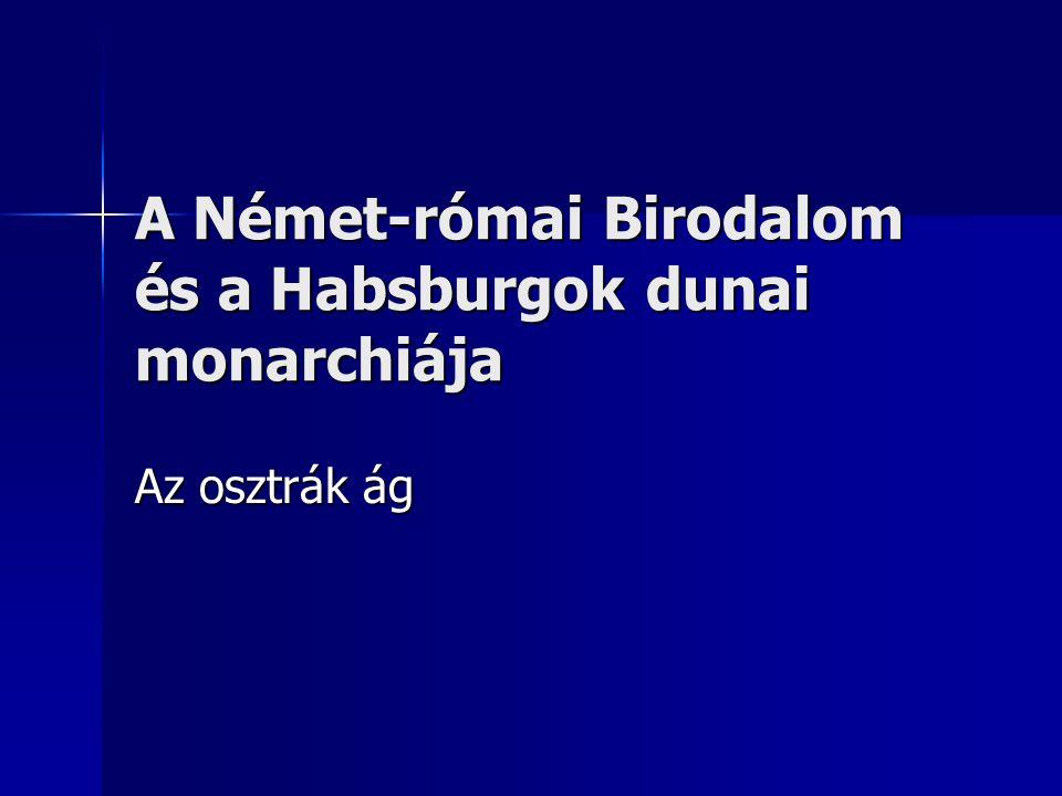 A Német-római Birodalom és a Habsburgok dunai monarchiája Az osztrák ág