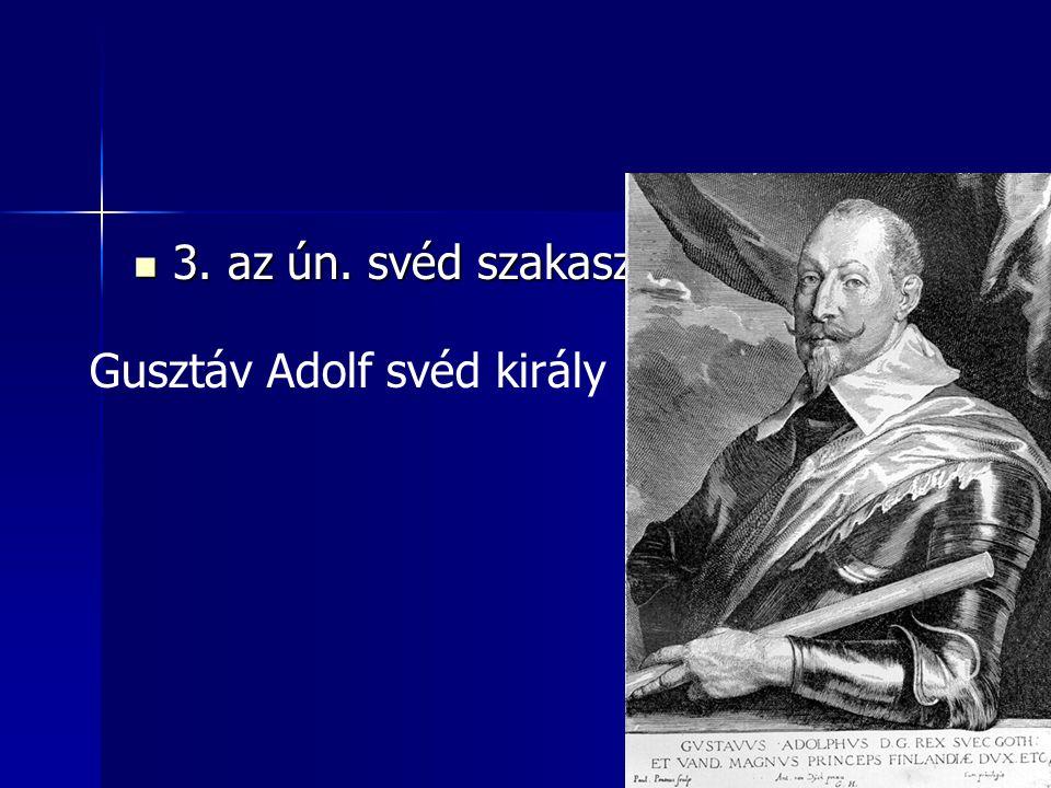 3. az ún. svéd szakasz 3. az ún. svéd szakasz Gusztáv Adolf svéd király