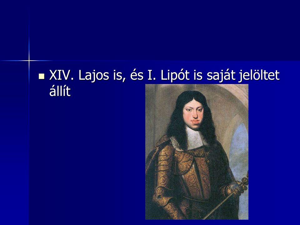 XIV. Lajos is, és I. Lipót is saját jelöltet állít XIV. Lajos is, és I. Lipót is saját jelöltet állít