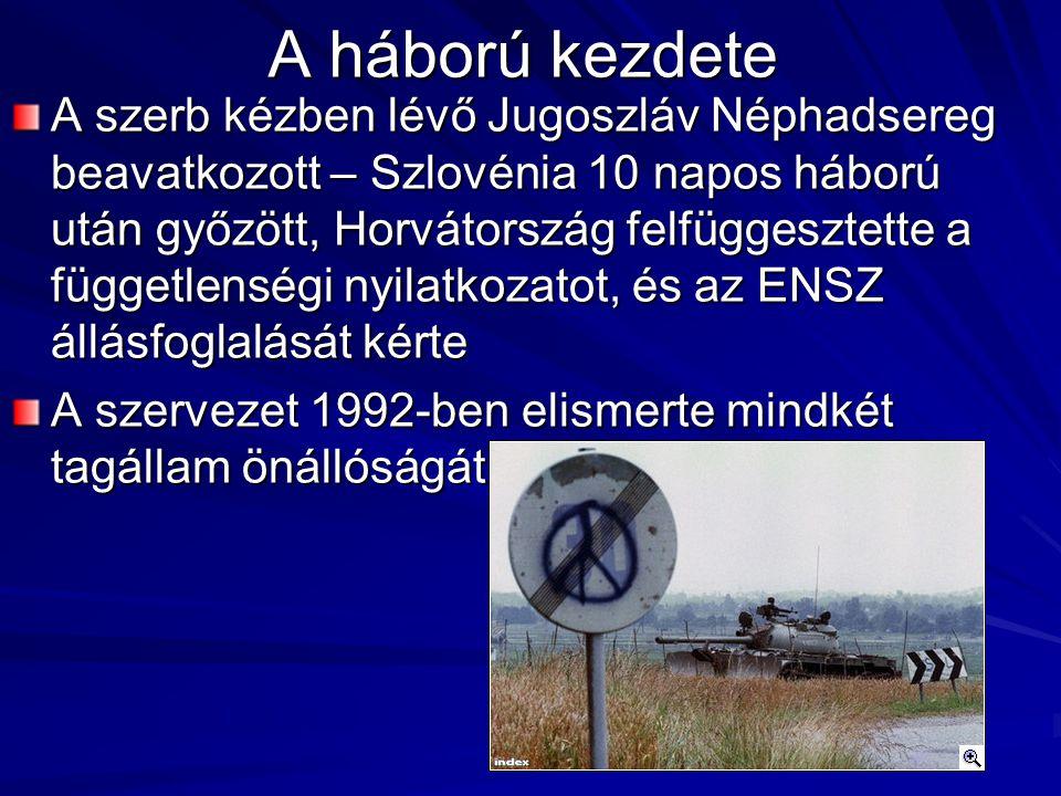 A háború kezdete A szerb kézben lévő Jugoszláv Néphadsereg beavatkozott – Szlovénia 10 napos háború után győzött, Horvátország felfüggesztette a függetlenségi nyilatkozatot, és az ENSZ állásfoglalását kérte A szervezet 1992-ben elismerte mindkét tagállam önállóságát