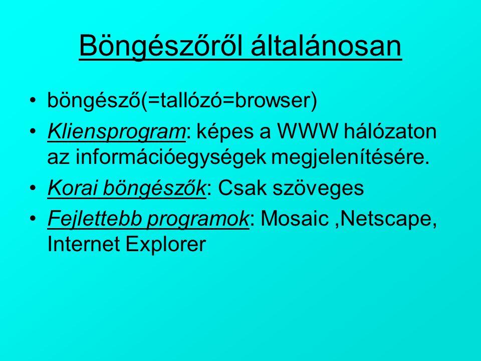 Böngészőről általánosan böngésző(=tallózó=browser) Kliensprogram: képes a WWW hálózaton az információegységek megjelenítésére. Korai böngészők: Csak s