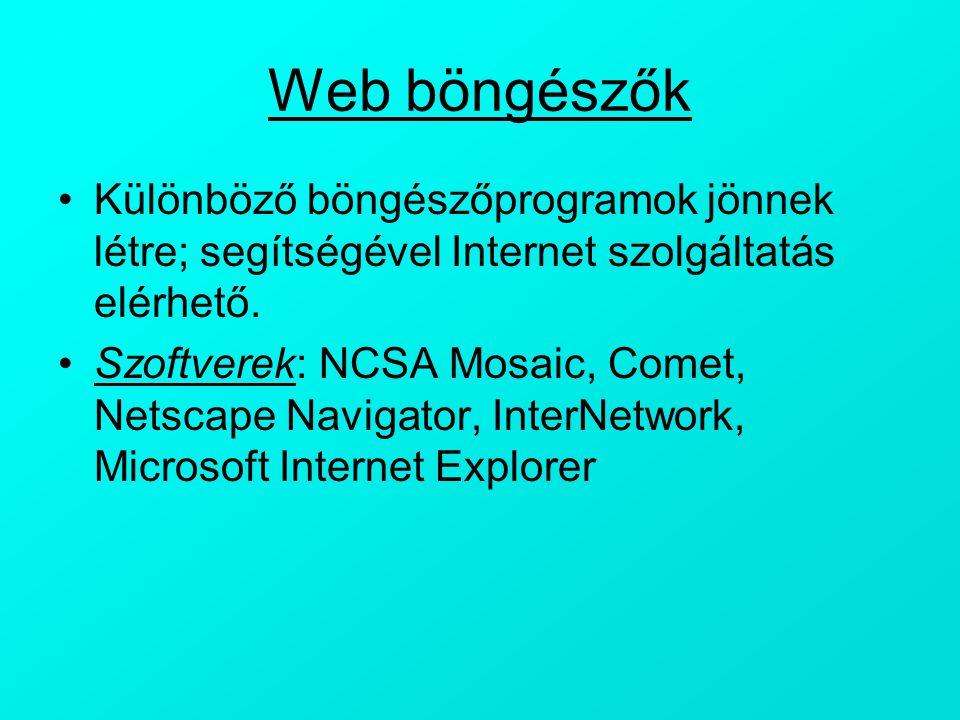 Web böngészők Különböző böngészőprogramok jönnek létre; segítségével Internet szolgáltatás elérhető. Szoftverek: NCSA Mosaic, Comet, Netscape Navigato