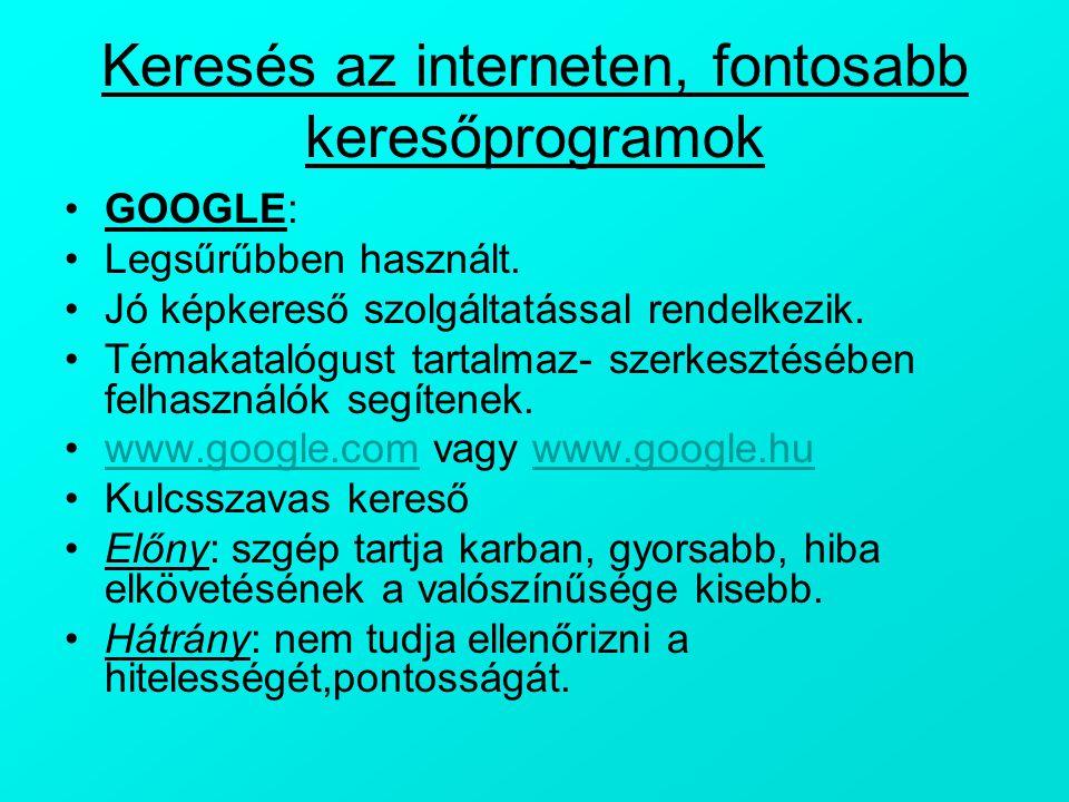 Keresés az interneten, fontosabb keresőprogramok GOOGLE: Legsűrűbben használt. Jó képkereső szolgáltatással rendelkezik. Témakatalógust tartalmaz- sze