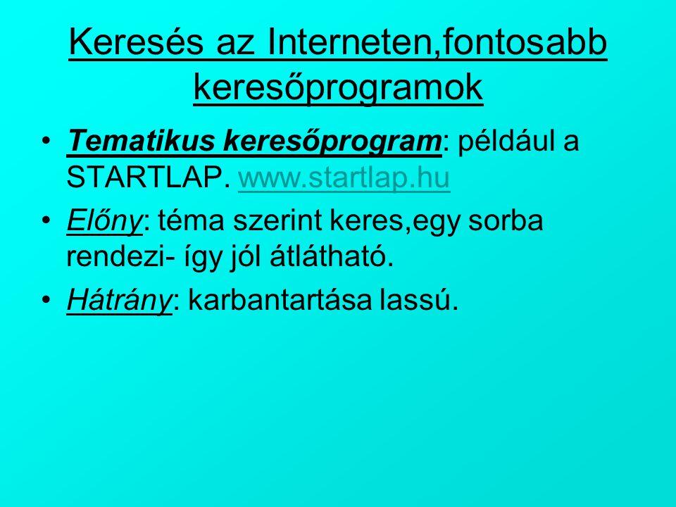Keresés az Interneten,fontosabb keresőprogramok Tematikus keresőprogram: például a STARTLAP. www.startlap.huwww.startlap.hu Előny: téma szerint keres,