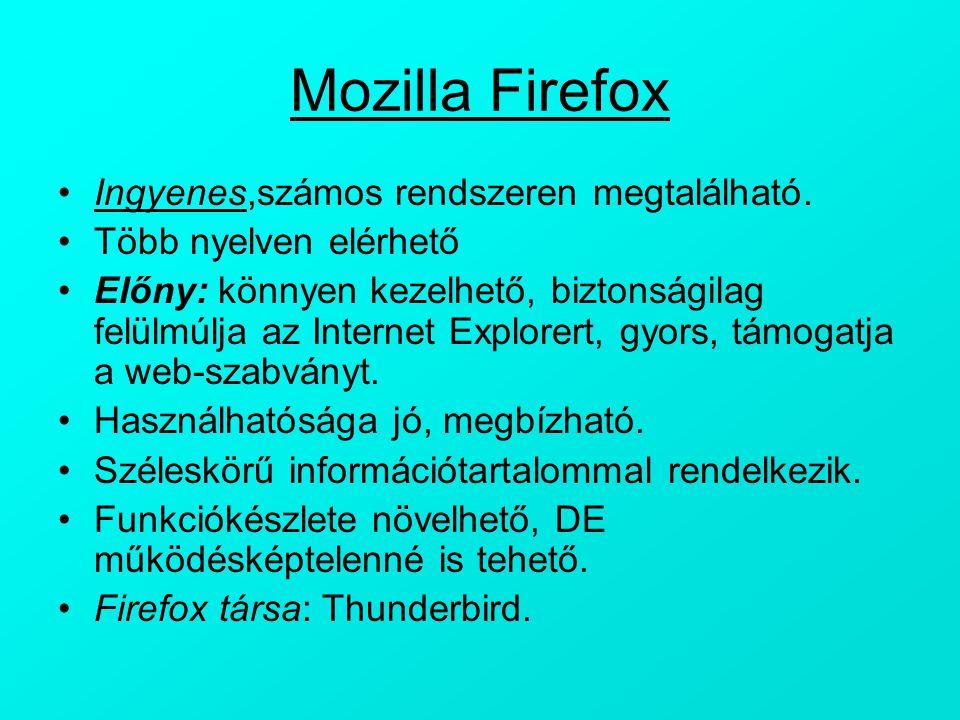 Mozilla Firefox Ingyenes,számos rendszeren megtalálható. Több nyelven elérhető Előny: könnyen kezelhető, biztonságilag felülmúlja az Internet Explorer