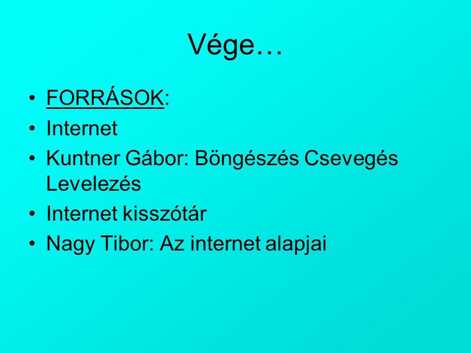 Vége… FORRÁSOK: Internet Kuntner Gábor: Böngészés Csevegés Levelezés Internet kisszótár Nagy Tibor: Az internet alapjai