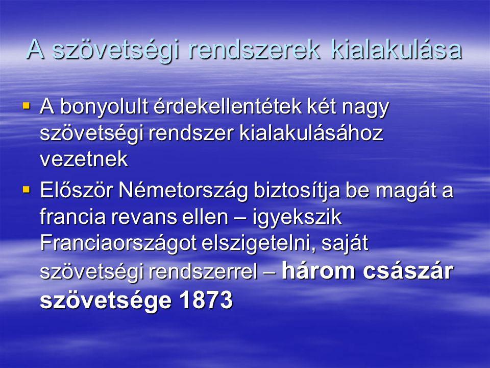  Balkán miatt azonban konfliktus OM-Oroszo  Balkán-háború 1877-1878  Ebben Oroszo nagyon megerősödne (Nagy- Bulgária)  Ezt az európai hatalmak nem tűrik – berlini kongresszus 1878  Nyilvánvaló válik Om és Oroszo ellentéte – Németország ezért: kettős szövetség 1879  Tkv.