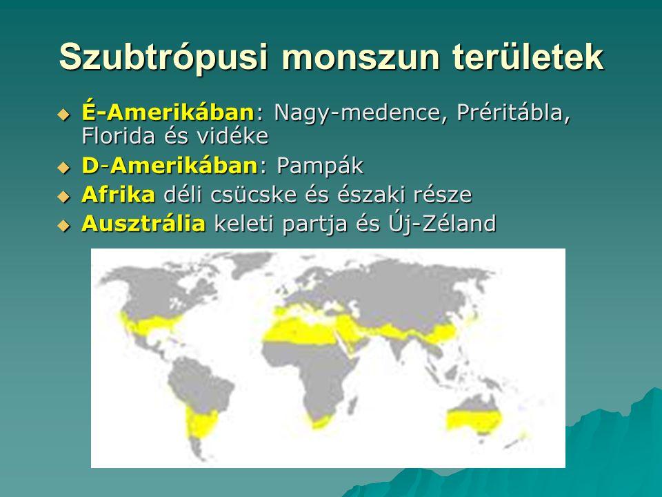 Szubtrópusi monszun területek  É-Amerikában: Nagy-medence, Préritábla, Florida és vidéke  D-Amerikában: Pampák  Afrika déli csücske és északi része  Ausztrália keleti partja és Új-Zéland