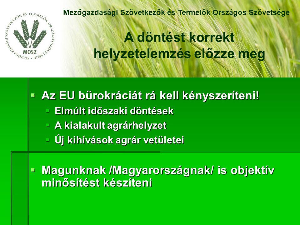 """"""" Hosszabb távon – ha választani kell az agrárpolitikai és kohéziós politikai költségek csökkentése ügyében – Magyarország a kohéziós politika fenntartásában érdekelt. Mezőgazdasági Szövetkezők és Termelők Országos Szövetsége Van akik másként gondolják"""