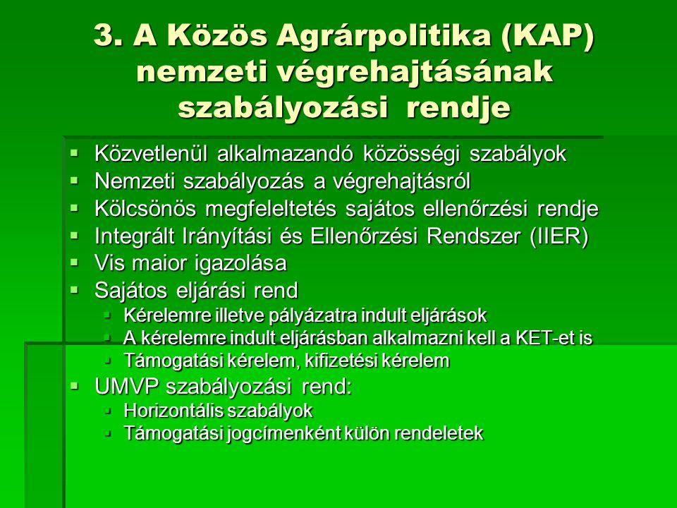 3. A Közös Agrárpolitika (KAP) nemzeti végrehajtásának szabályozási rendje  Közvetlenül alkalmazandó közösségi szabályok  Nemzeti szabályozás a végr