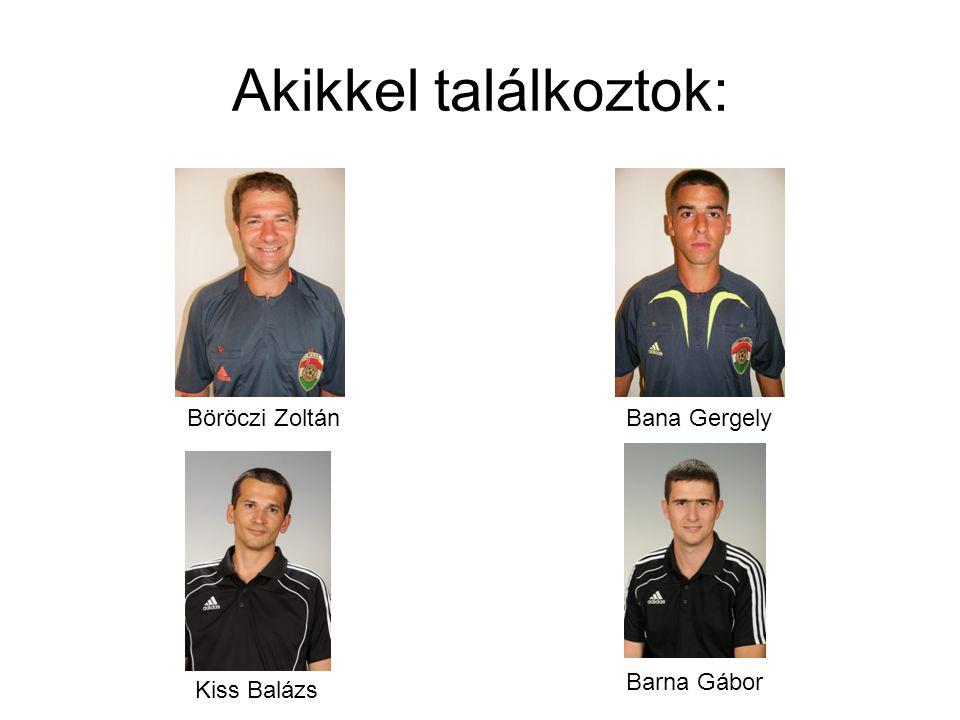 Akikkel találkoztok: Böröczi ZoltánBana Gergely Kiss Balázs Barna Gábor