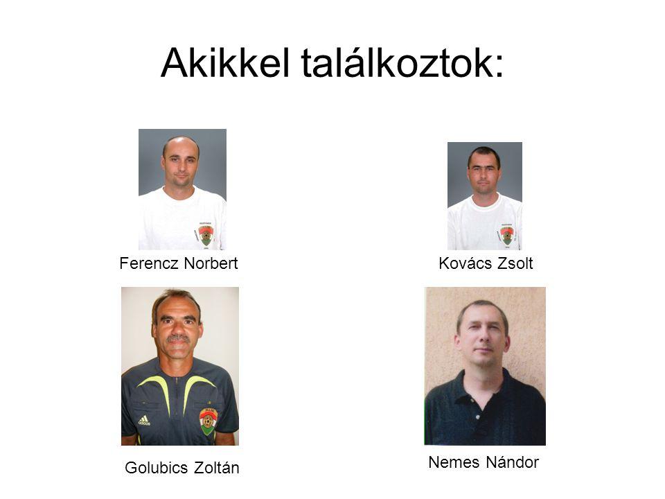 Akikkel találkoztok: Ferencz NorbertKovács Zsolt Golubics Zoltán Nemes Nándor