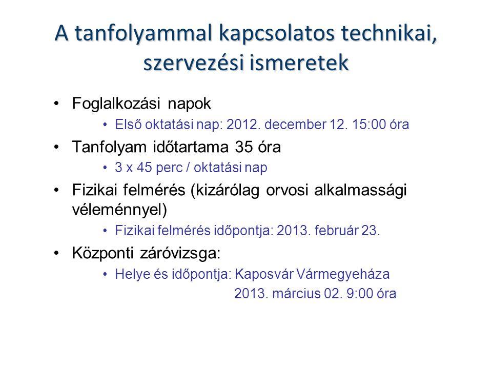 A tanfolyammal kapcsolatos technikai, szervezési ismeretek Foglalkozási napok Első oktatási nap: 2012.
