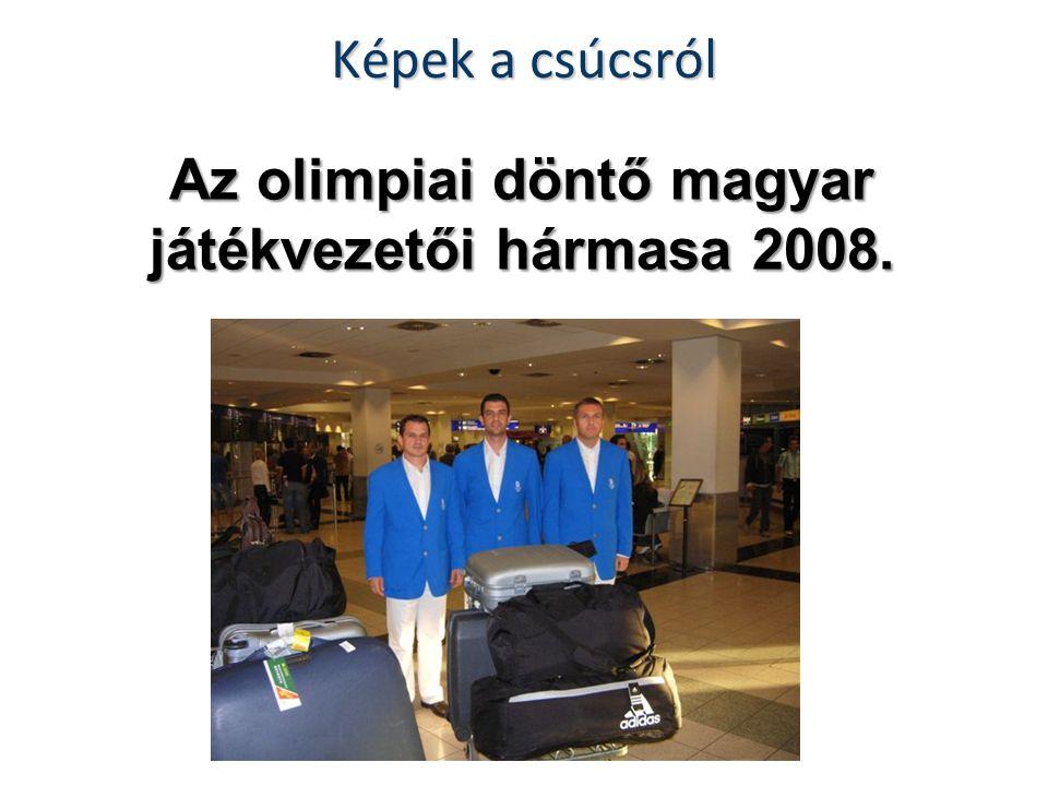 Képek a csúcsról Az olimpiai döntő magyar játékvezetői hármasa 2008.