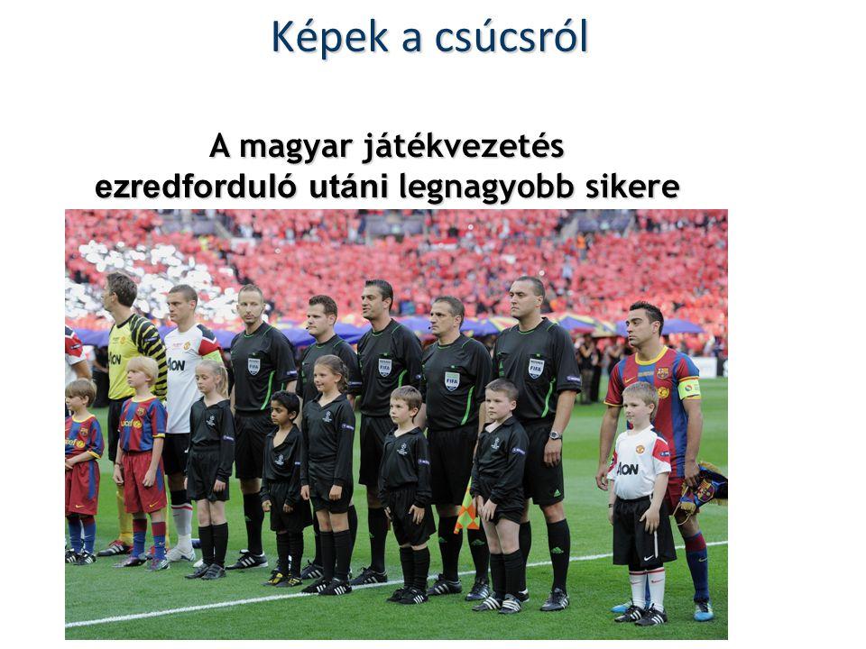 Képek a csúcsról A magyar játékvezetés ezredforduló utáni legnagyobb sikere