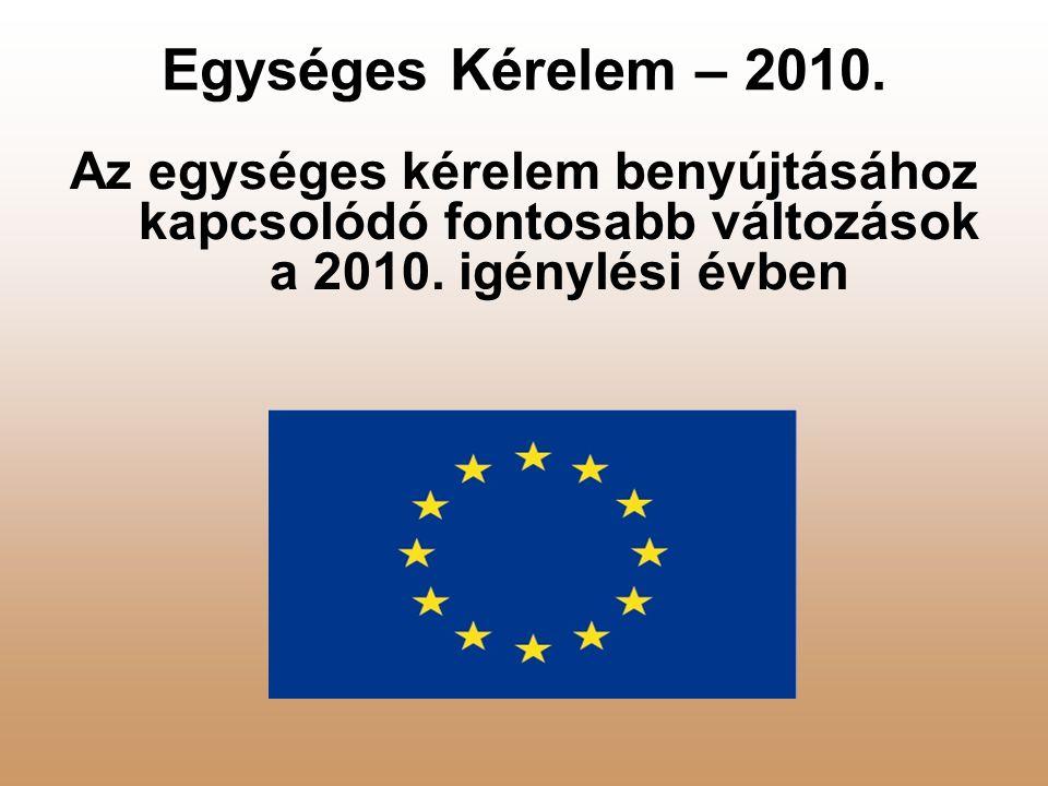 Egységes Kérelem – 2010.Az egységes kérelem benyújtásához kapcsolódó fontosabb változások a 2010.