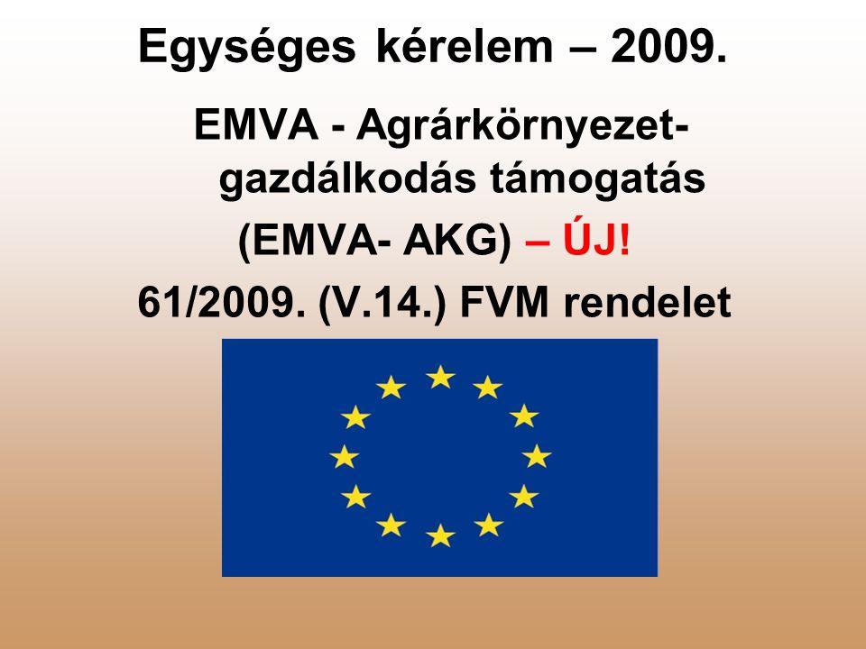 Egységes kérelem – 2009.EMVA - Agrárkörnyezet- gazdálkodás támogatás (EMVA- AKG) – ÚJ.