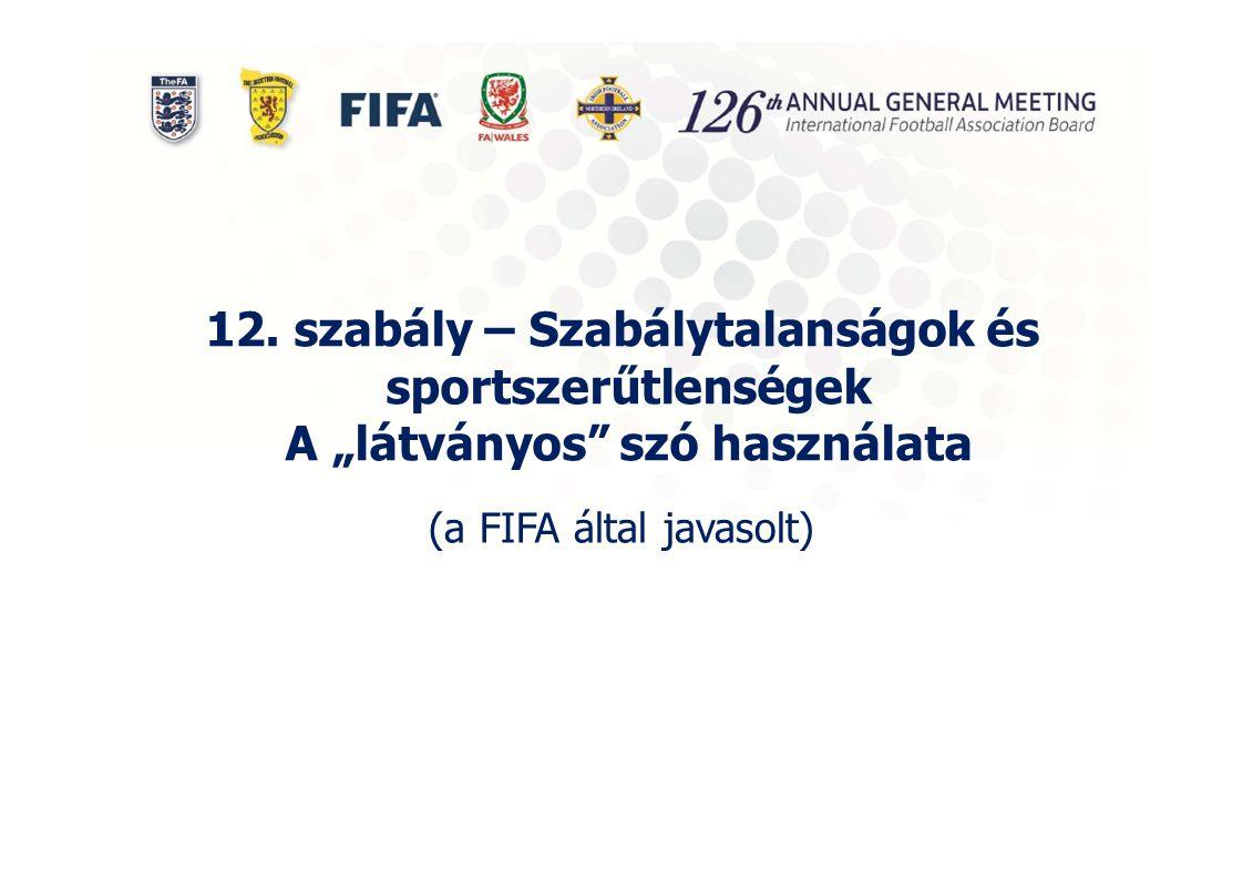 """12. szabály – Szabálytalanságok és sportszerűtlenségek A """"látványos"""" szó használata (a FIFA által javasolt)"""