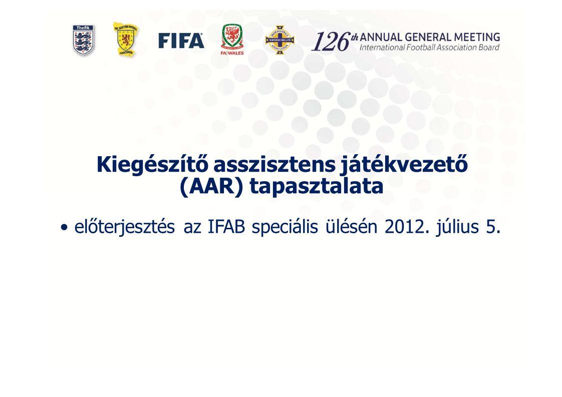 Kiegészítő asszisztens játékvezető (AAR) tapasztalata előterjesztés az IFAB speciális ülésén 2012.