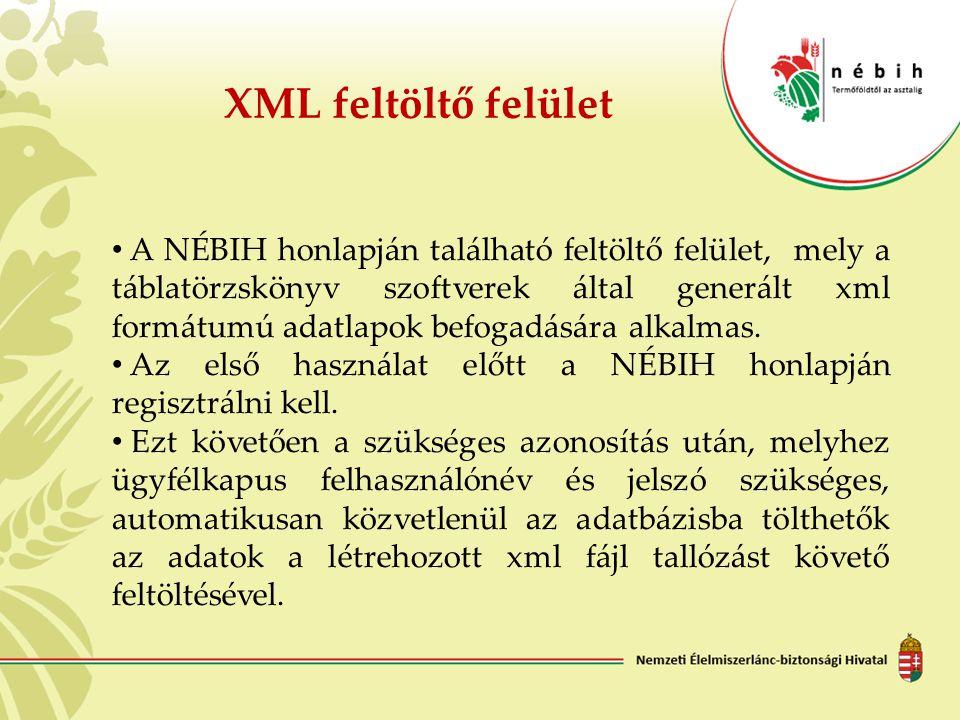 XML feltöltő felület A NÉBIH honlapján található feltöltő felület, mely a táblatörzskönyv szoftverek által generált xml formátumú adatlapok befogadásá