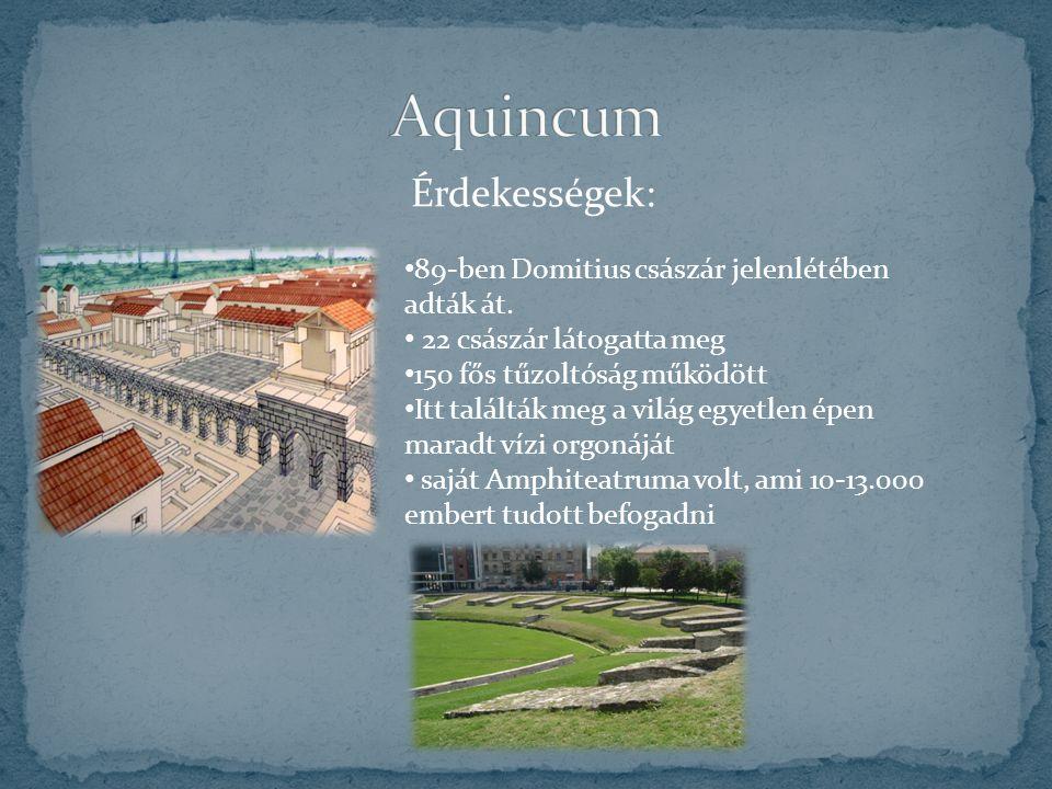 Érdekességek: 89-ben Domitius császár jelenlétében adták át. 22 császár látogatta meg 150 fős tűzoltóság működött Itt találták meg a világ egyetlen ép