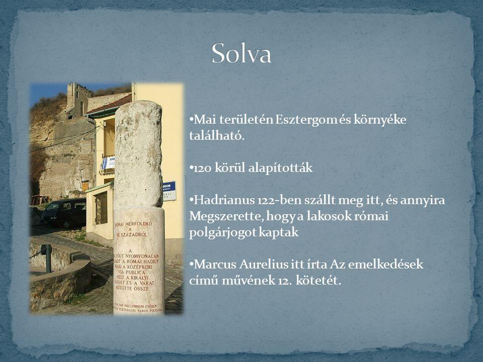 Mai területén Esztergom és környéke található. 120 körül alapították Hadrianus 122-ben szállt meg itt, és annyira Megszerette, hogy a lakosok római po